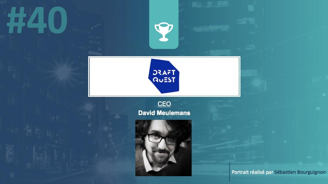 Portrait de startuper #40 – DraftQuest – David Meulemans - par Sébastien Bourguignon